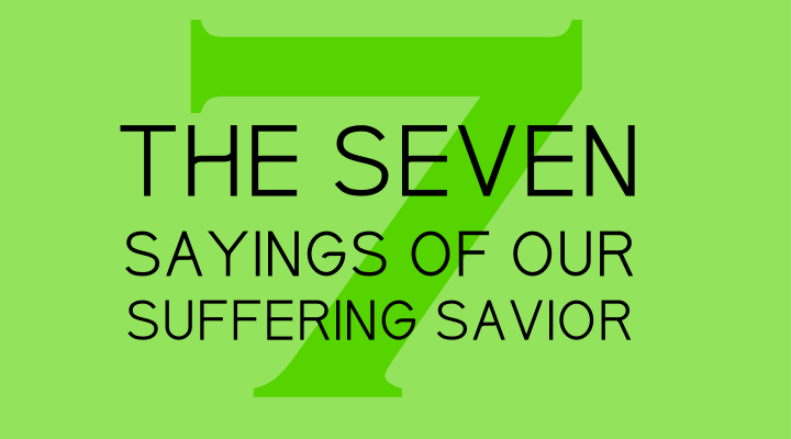 Seven Sayings of Our Suffering Savior